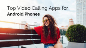 Top Video Calling Apps for Android